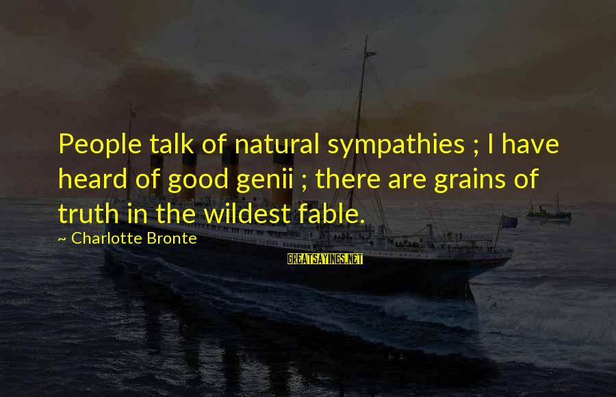 Sympathies Sayings By Charlotte Bronte: People talk of natural sympathies ; I have heard of good genii ; there are