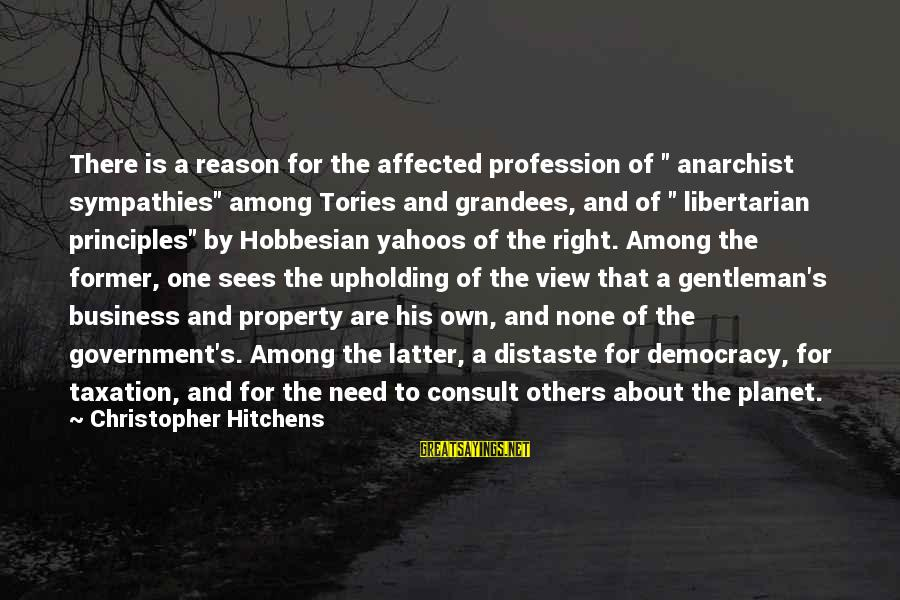 """Sympathies Sayings By Christopher Hitchens: There is a reason for the affected profession of """" anarchist sympathies"""" among Tories and"""