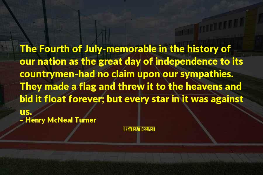Sympathies Sayings By Henry McNeal Turner: The Fourth of July-memorable in the history of our nation as the great day of