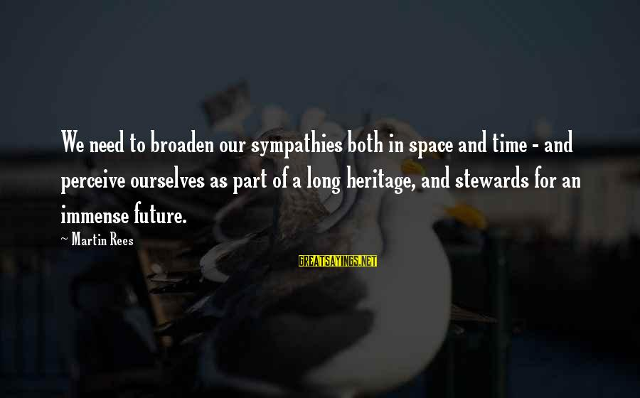 Sympathies Sayings By Martin Rees: We need to broaden our sympathies both in space and time - and perceive ourselves