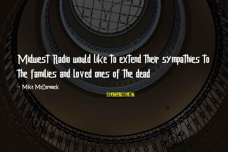 Sympathies Sayings By Mike McCormack: Midwest Radio would like to extend their sympathies to the families and loved ones of