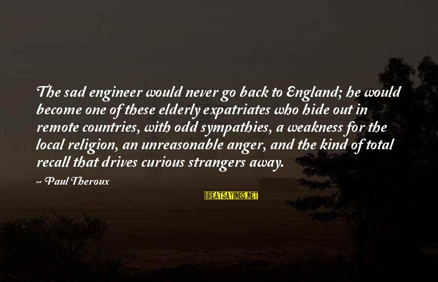 Sympathies Sayings By Paul Theroux: The sad engineer would never go back to England; he would become one of these
