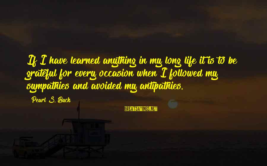 Sympathies Sayings By Pearl S. Buck: If I have learned anything in my long life it is to be grateful for