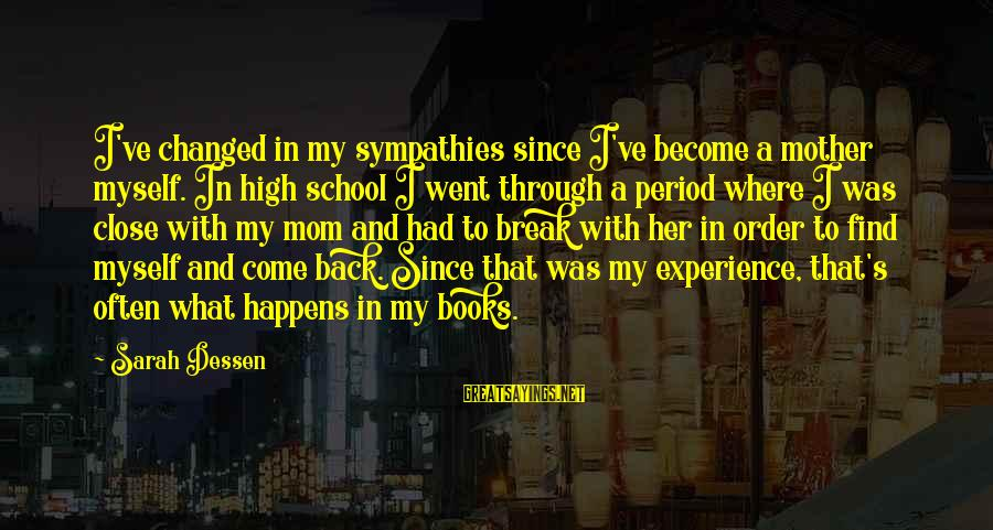 Sympathies Sayings By Sarah Dessen: I've changed in my sympathies since I've become a mother myself. In high school I