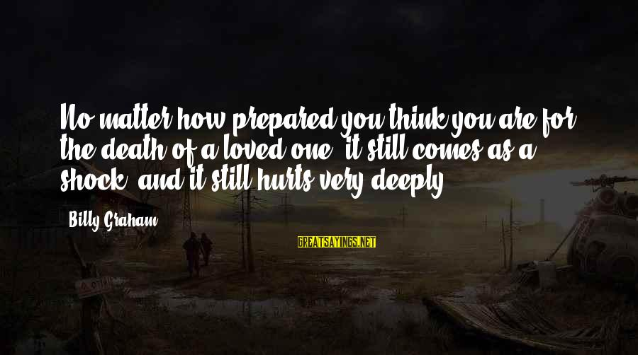 Sympathy For Death Of A Loved One Sayings By Billy Graham: No matter how prepared you think you are for the death of a loved one,