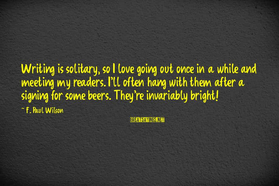 Sympathy For Death Of A Loved One Sayings By F. Paul Wilson: Writing is solitary, so I love going out once in a while and meeting my
