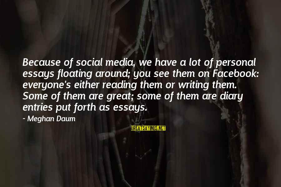 Sympathy For Death Of A Loved One Sayings By Meghan Daum: Because of social media, we have a lot of personal essays floating around; you see