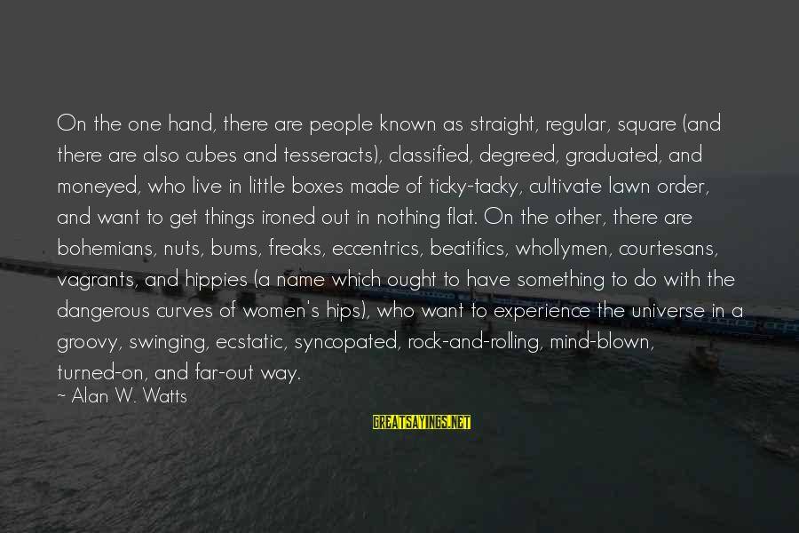 Syncopated Sayings By Alan W. Watts: On the one hand, there are people known as straight, regular, square (and there are