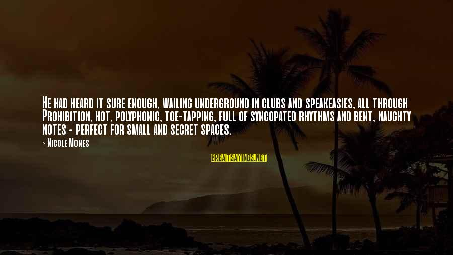 Syncopated Sayings By Nicole Mones: He had heard it sure enough, wailing underground in clubs and speakeasies, all through Prohibition,