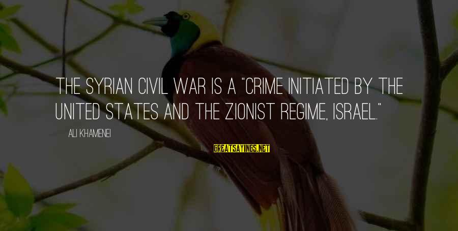 """Syrian Civil War Sayings By Ali Khamenei: The Syrian civil war is a """"crime initiated by the United States and the Zionist"""