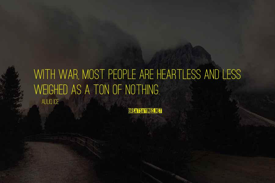 Syrian Civil War Sayings By Auliq Ice: With war, most people are heartless and less weighed as a ton of nothing.