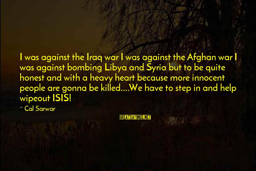 Syrian Civil War Sayings By Cal Sarwar: I was against the Iraq war I was against the Afghan war I was against