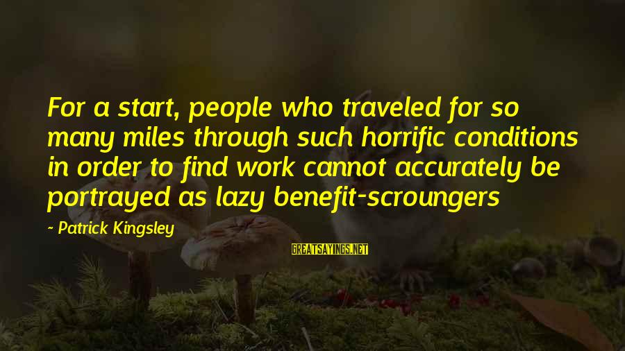 Syrian Civil War Sayings By Patrick Kingsley: For a start, people who traveled for so many miles through such horrific conditions in