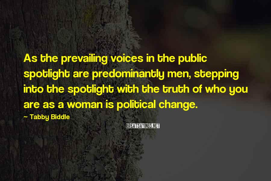Tabby Biddle Sayings: As the prevailing voices in the public spotlight are predominantly men, stepping into the spotlight