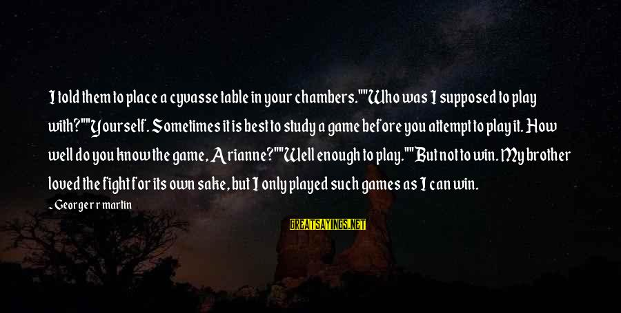 "Table Games Sayings By George R R Martin: I told them to place a cyvasse table in your chambers.""""Who was I supposed to"