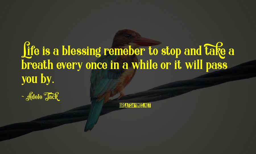 Tack Sayings By Adele Tack: Life is a blessing remeber to stop and take a breath every once in a