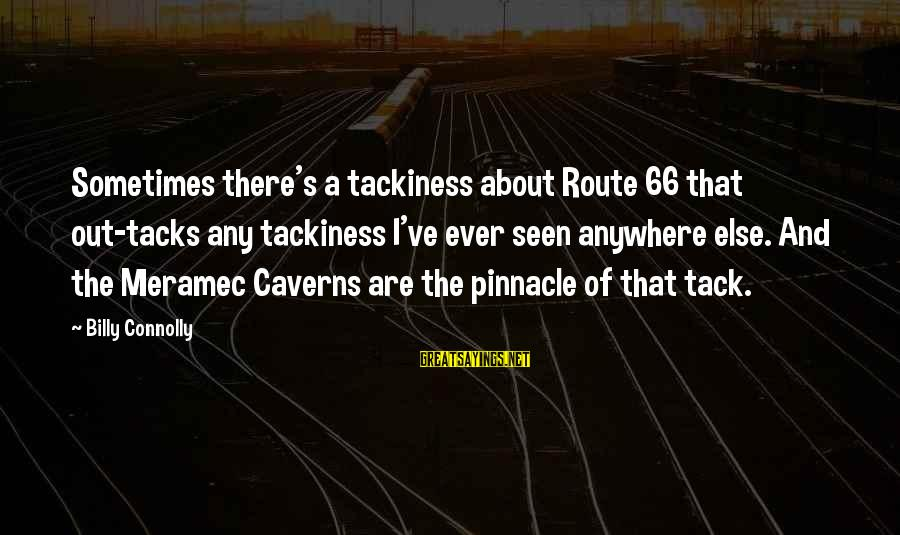 Tack Sayings By Billy Connolly: Sometimes there's a tackiness about Route 66 that out-tacks any tackiness I've ever seen anywhere