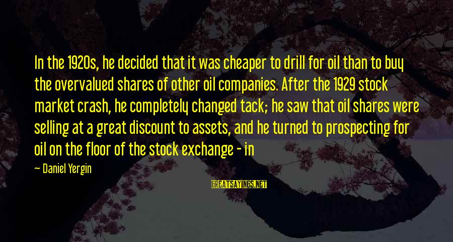 Tack Sayings By Daniel Yergin: In the 1920s, he decided that it was cheaper to drill for oil than to