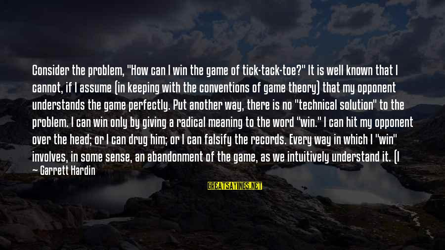 """Tack Sayings By Garrett Hardin: Consider the problem, """"How can I win the game of tick-tack-toe?"""" It is well known"""