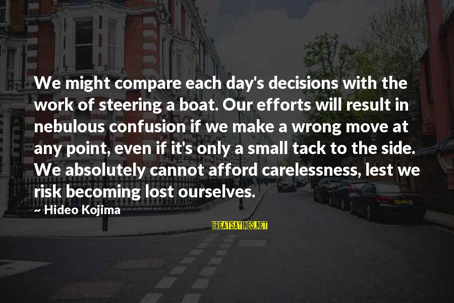 Tack Sayings By Hideo Kojima: We might compare each day's decisions with the work of steering a boat. Our efforts