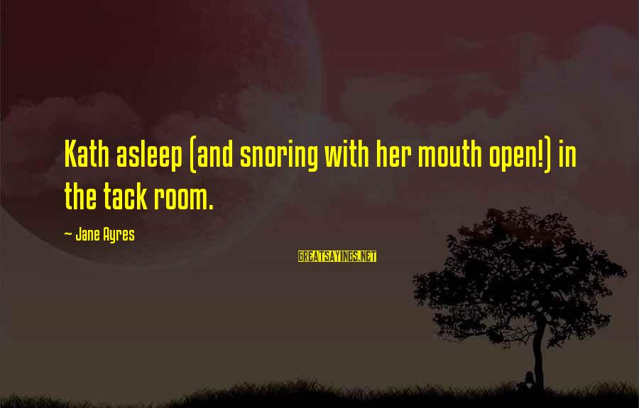 Tack Sayings By Jane Ayres: Kath asleep (and snoring with her mouth open!) in the tack room.