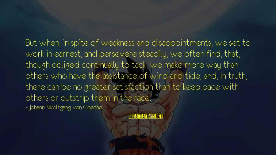 Tack Sayings By Johann Wolfgang Von Goethe: But when, in spite of weakness and disappointments, we set to work in earnest, and