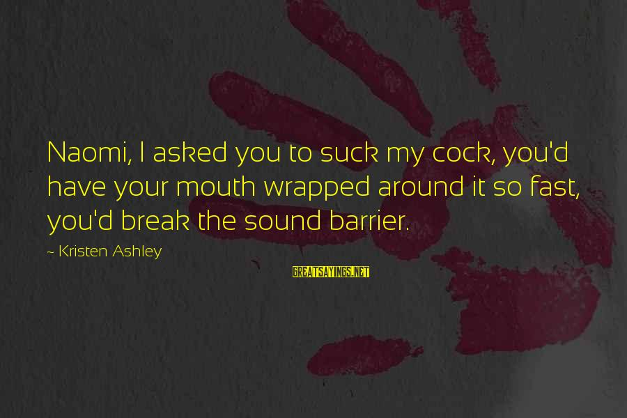 Tack Sayings By Kristen Ashley: Naomi, I asked you to suck my cock, you'd have your mouth wrapped around it