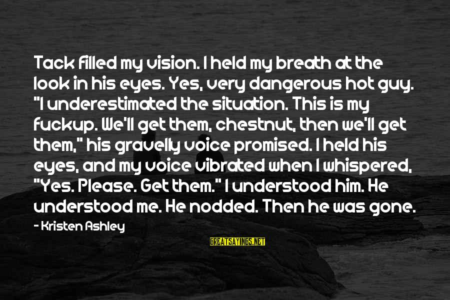 Tack Sayings By Kristen Ashley: Tack filled my vision. I held my breath at the look in his eyes. Yes,