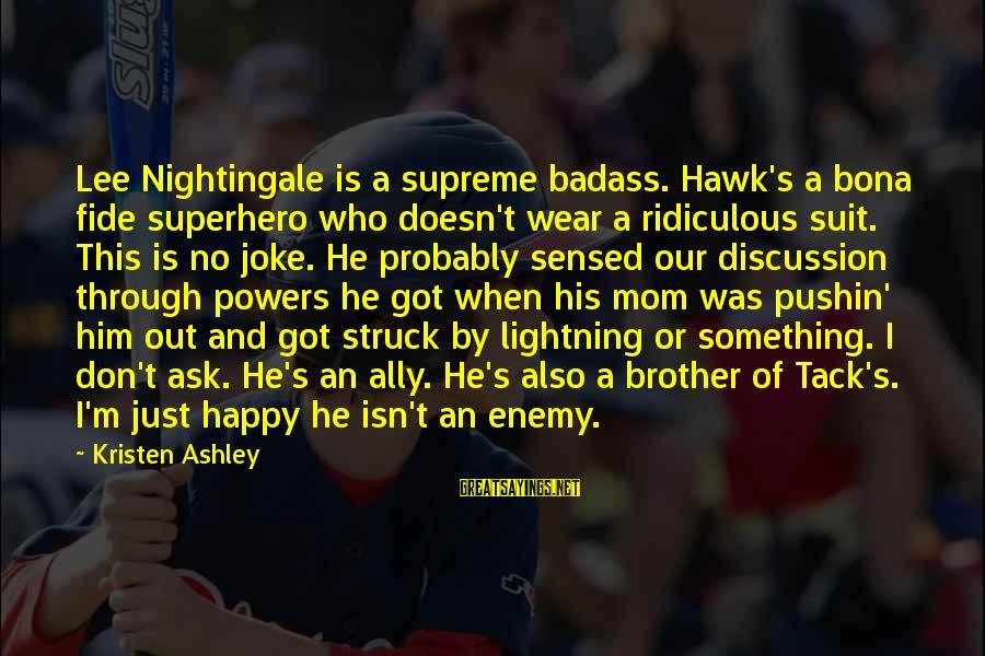 Tack Sayings By Kristen Ashley: Lee Nightingale is a supreme badass. Hawk's a bona fide superhero who doesn't wear a