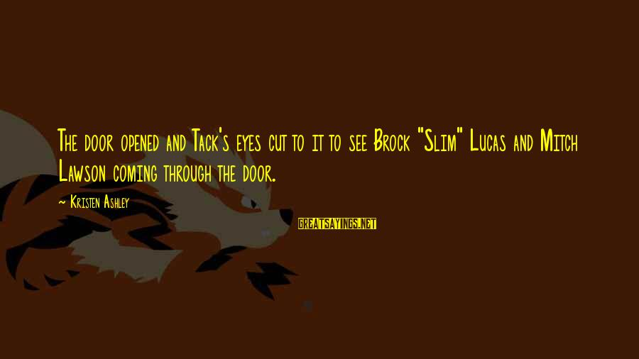 """Tack Sayings By Kristen Ashley: The door opened and Tack's eyes cut to it to see Brock """"Slim"""" Lucas and"""