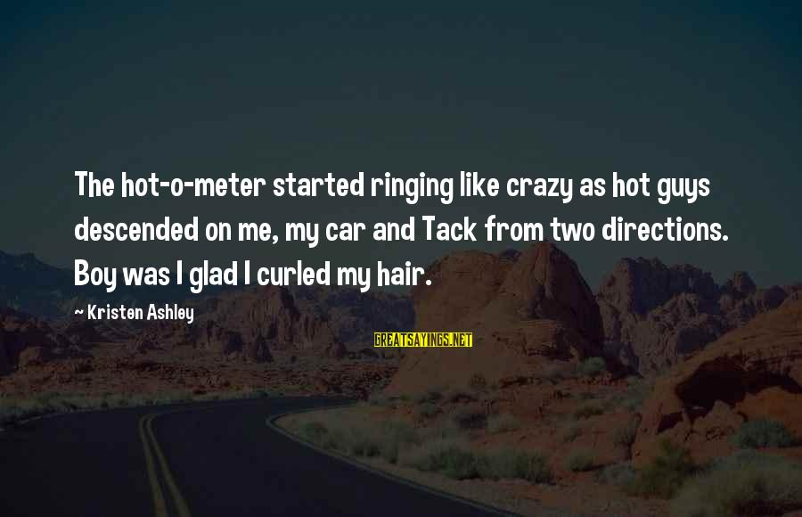Tack Sayings By Kristen Ashley: The hot-o-meter started ringing like crazy as hot guys descended on me, my car and