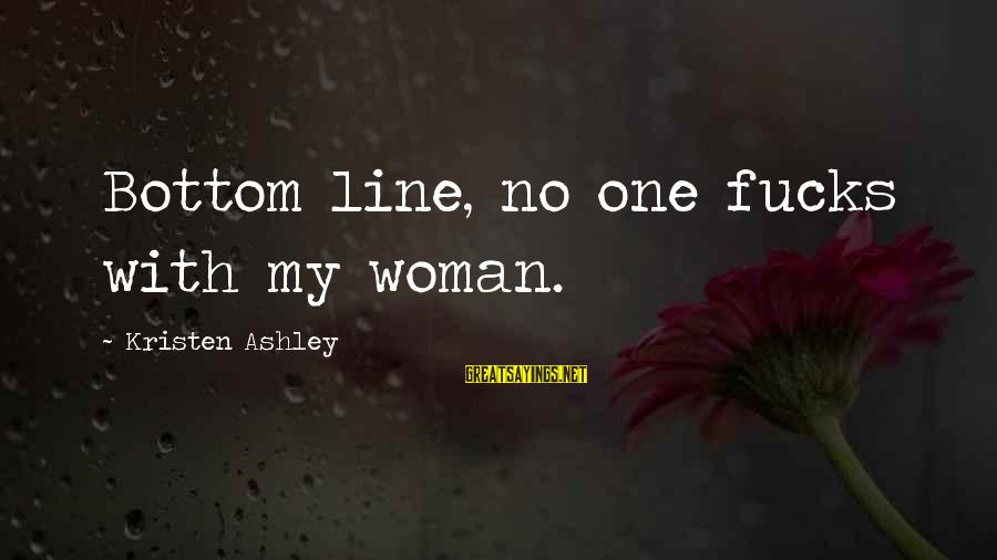 Tack Sayings By Kristen Ashley: Bottom line, no one fucks with my woman.