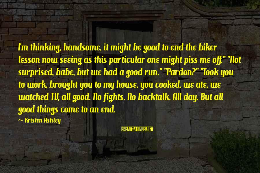 Tack Sayings By Kristen Ashley: I'm thinking, handsome, it might be good to end the biker lesson now seeing as