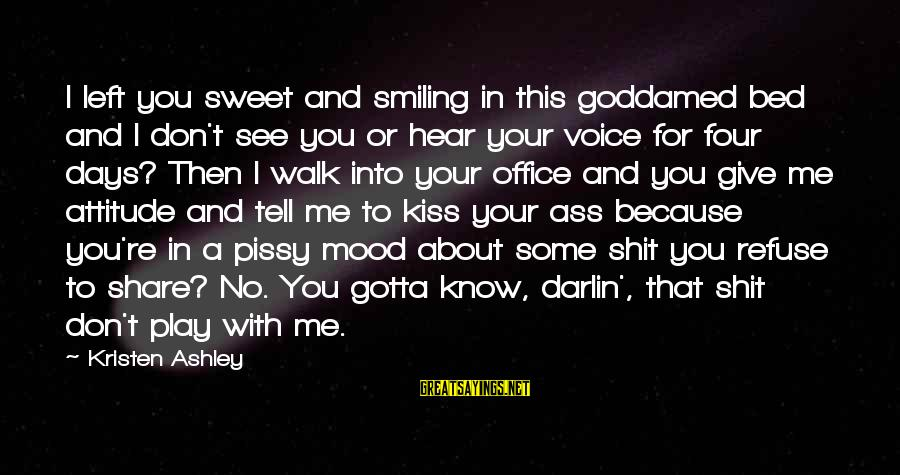 Tack Sayings By Kristen Ashley: I left you sweet and smiling in this goddamed bed and I don't see you