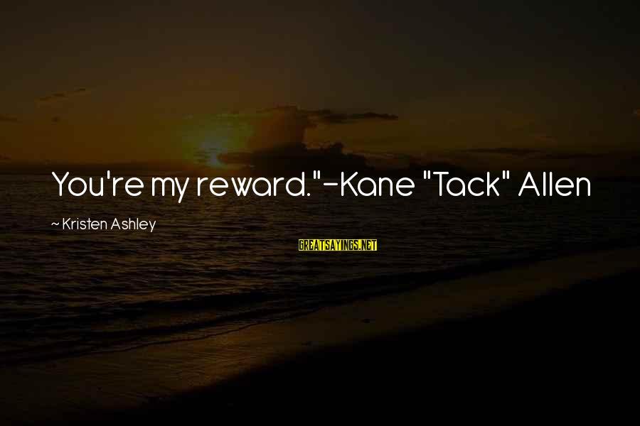 """Tack Sayings By Kristen Ashley: You're my reward.""""-Kane """"Tack"""" Allen"""