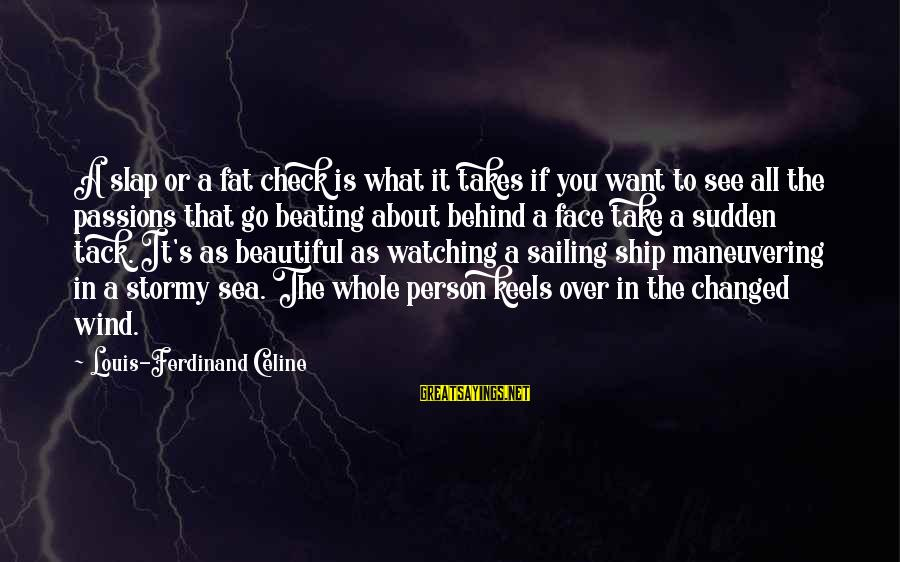 Tack Sayings By Louis-Ferdinand Celine: A slap or a fat check is what it takes if you want to see