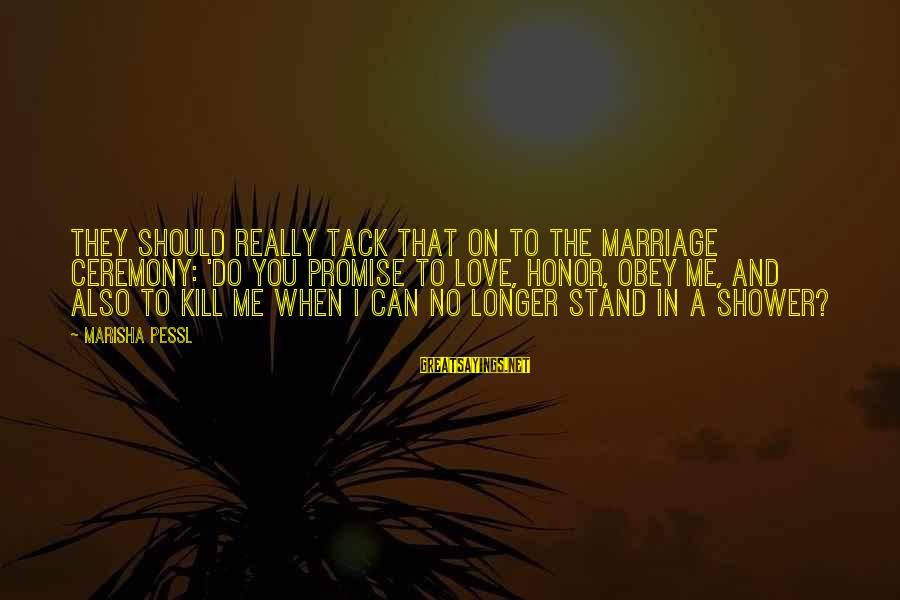 Tack Sayings By Marisha Pessl: They should really tack that on to the marriage ceremony: 'Do you promise to love,