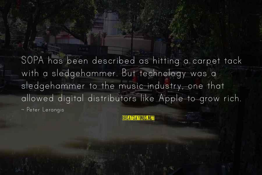 Tack Sayings By Peter Lerangis: SOPA has been described as hitting a carpet tack with a sledgehammer. But technology was