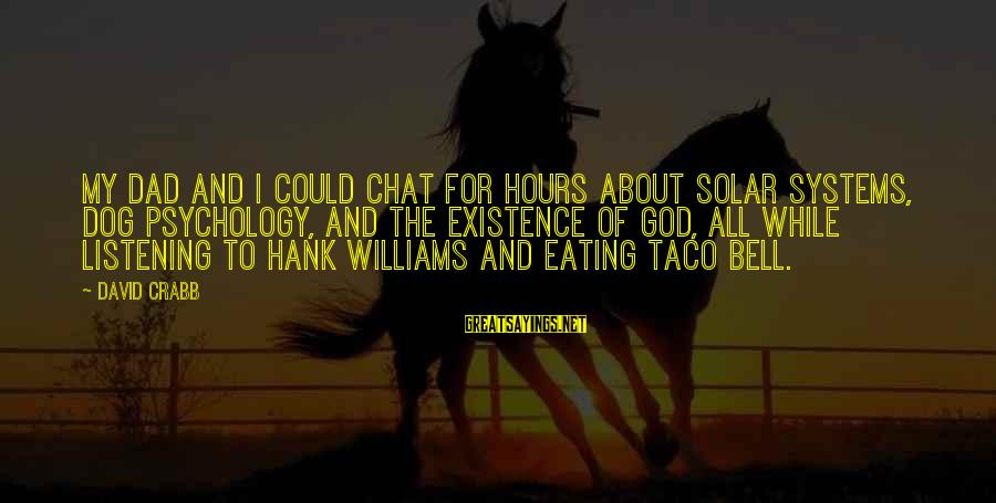 Taco Bell Dog Sayings By David Crabb: My dad and I could chat for hours about solar systems, dog psychology, and the