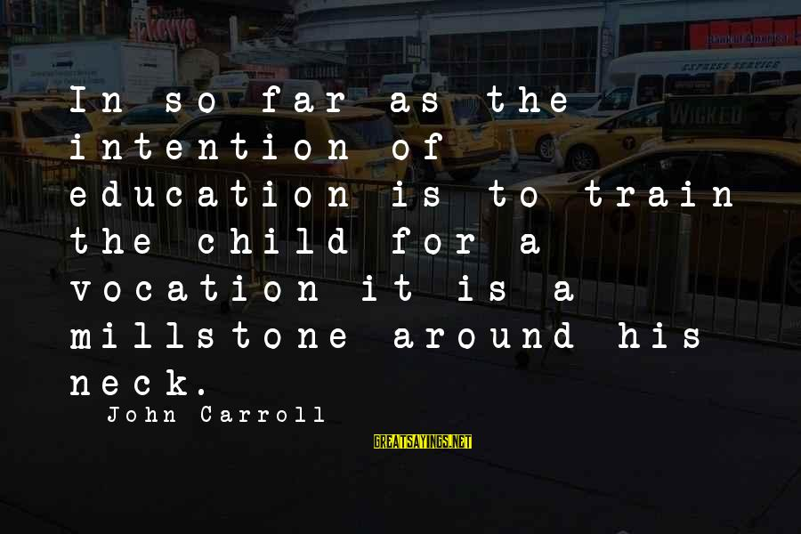 Taco Bell Dog Sayings By John Carroll: In so far as the intention of education is to train the child for a
