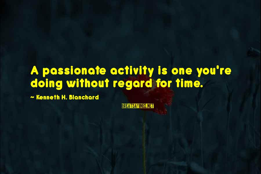 Taco Bell Dog Sayings By Kenneth H. Blanchard: A passionate activity is one you're doing without regard for time.