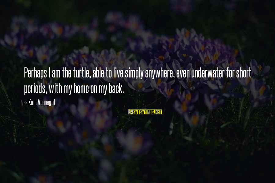 Taco Bell Dog Sayings By Kurt Vonnegut: Perhaps I am the turtle, able to live simply anywhere, even underwater for short periods,