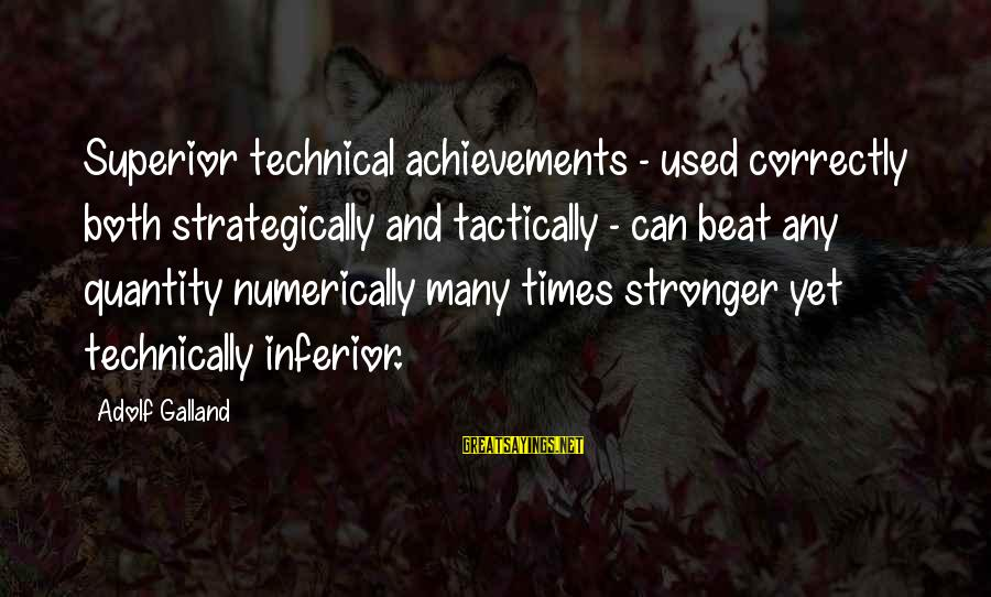 Tactically Sayings By Adolf Galland: Superior technical achievements - used correctly both strategically and tactically - can beat any quantity