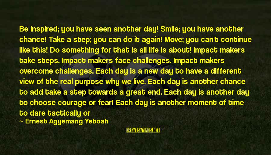 Tactically Sayings By Ernest Agyemang Yeboah: Be inspired; you have seen another day! Smile; you have another chance! Take a step;