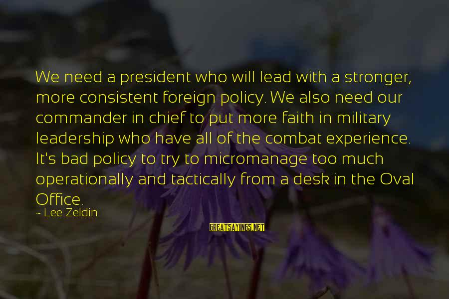 Tactically Sayings By Lee Zeldin: We need a president who will lead with a stronger, more consistent foreign policy. We