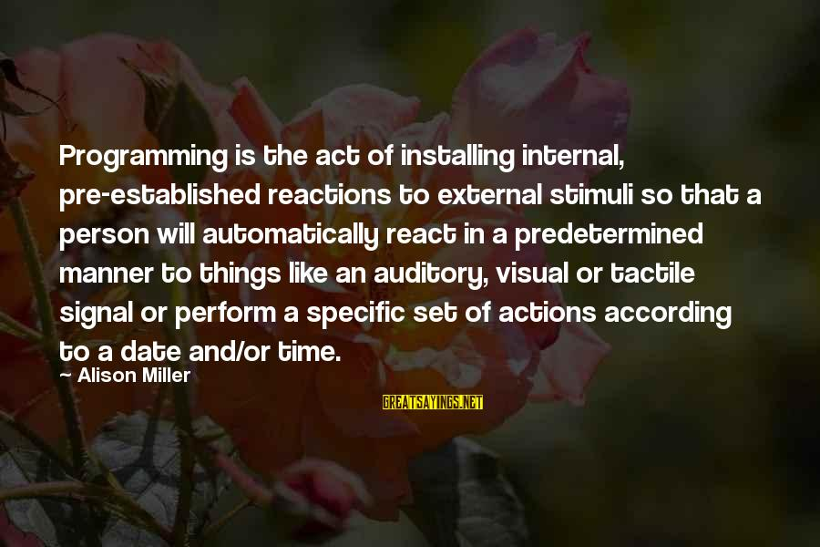 Tactile Sayings By Alison Miller: Programming is the act of installing internal, pre-established reactions to external stimuli so that a