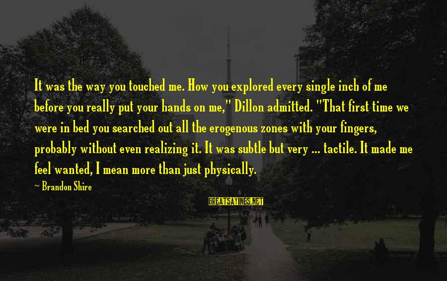 Tactile Sayings By Brandon Shire: It was the way you touched me. How you explored every single inch of me