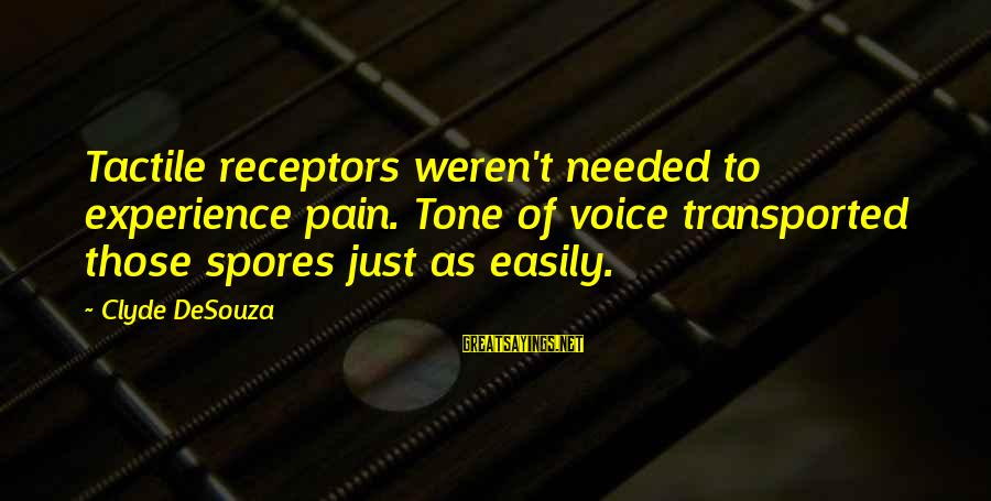 Tactile Sayings By Clyde DeSouza: Tactile receptors weren't needed to experience pain. Tone of voice transported those spores just as