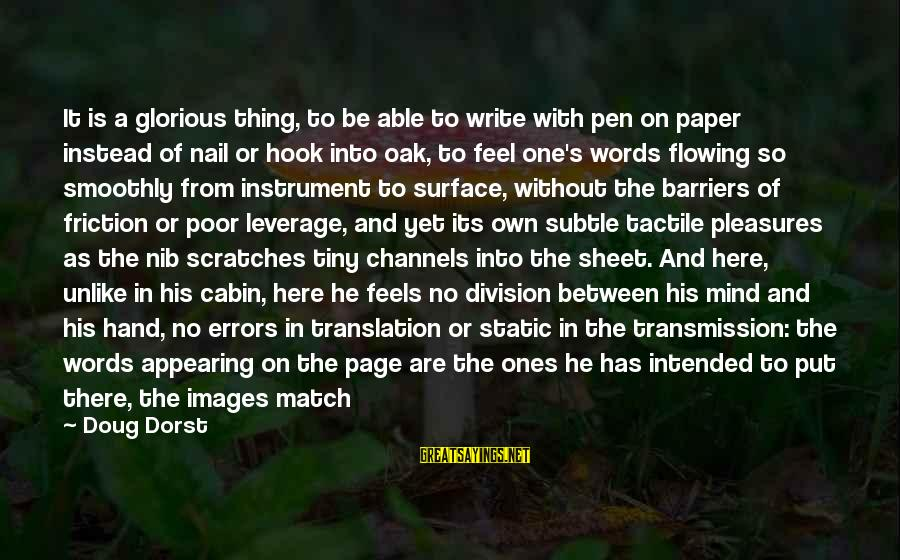 Tactile Sayings By Doug Dorst: It is a glorious thing, to be able to write with pen on paper instead