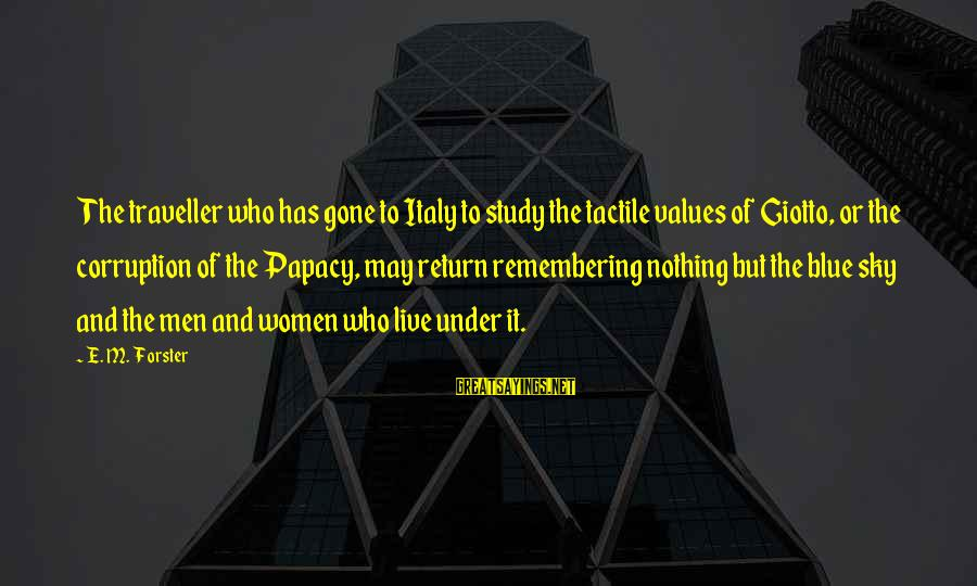 Tactile Sayings By E. M. Forster: The traveller who has gone to Italy to study the tactile values of Giotto, or